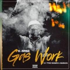 K-N9ne - Gas Work Ft. Tyke Shawn & Maraza